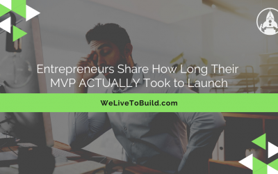 Entrepreneurs share how long their MVP ACTUALLY took to launch