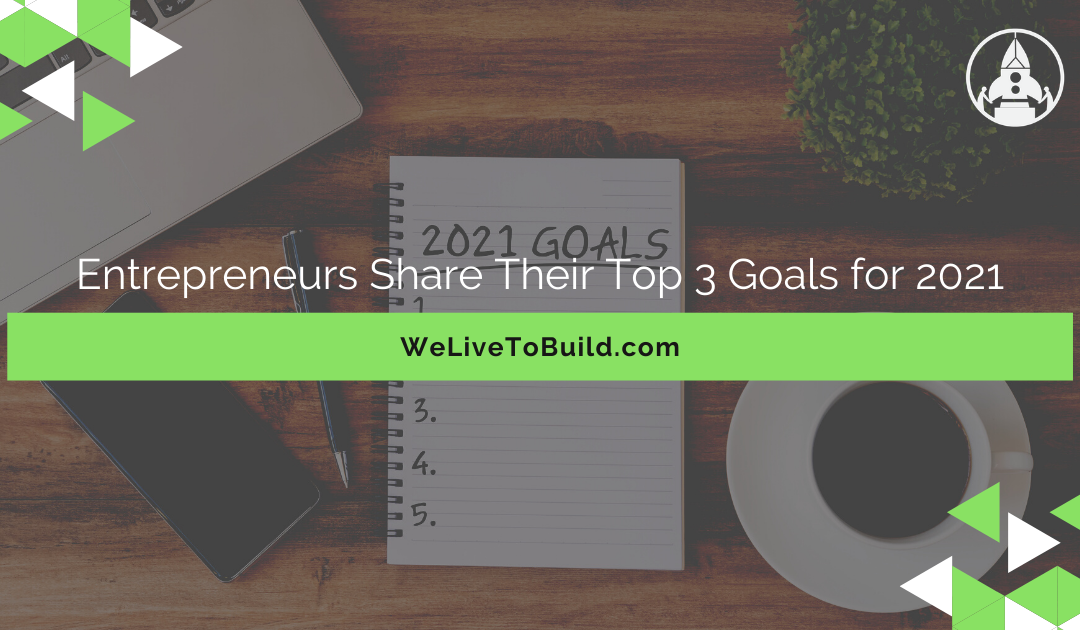 Entrepreneurs Share Their Top 3 Goals for 2021