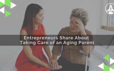 Entrepreneurs share taking care of an aging parent